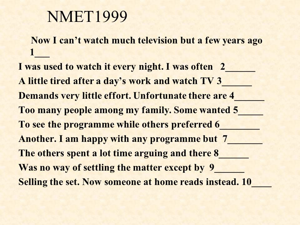 NMET1999 Now I can't watch much television but a few years ago 1___