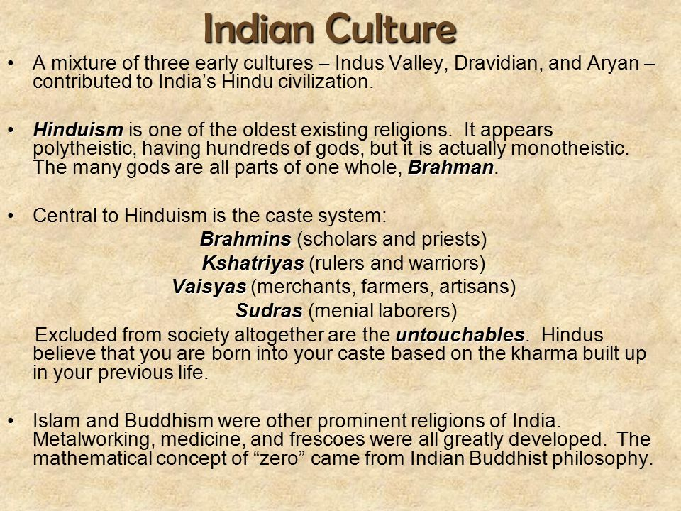 Indian Culture A mixture of three early cultures – Indus Valley, Dravidian, and Aryan – contributed to India's Hindu civilization.