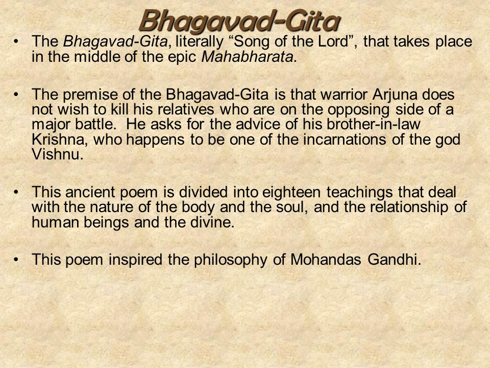 Bhagavad-Gita The Bhagavad-Gita, literally Song of the Lord , that takes place in the middle of the epic Mahabharata.