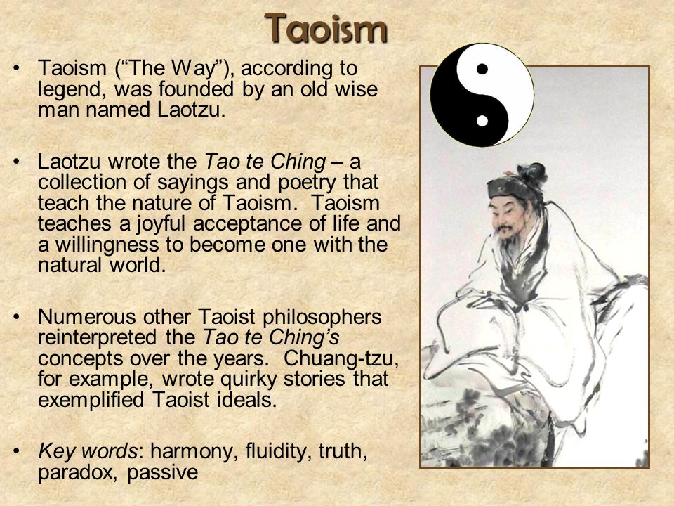 Taoism Taoism ( The Way ), according to legend, was founded by an old wise man named Laotzu.