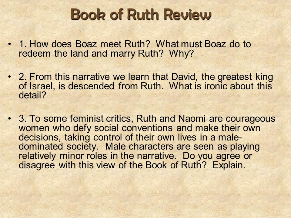 Book of Ruth Review 1. How does Boaz meet Ruth What must Boaz do to redeem the land and marry Ruth Why