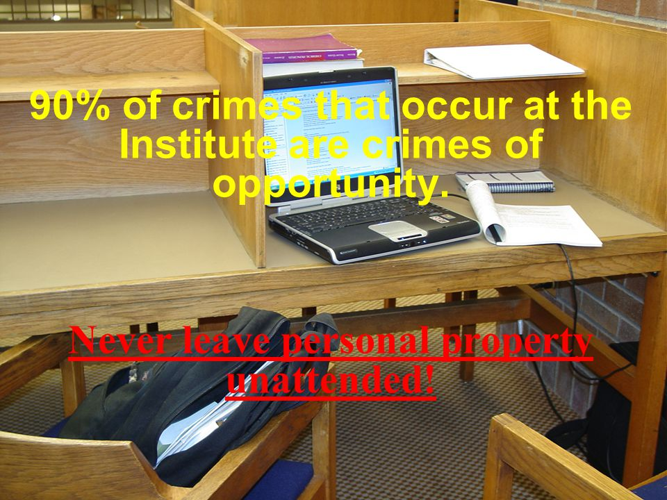 90% of crimes that occur at the Institute are crimes of opportunity