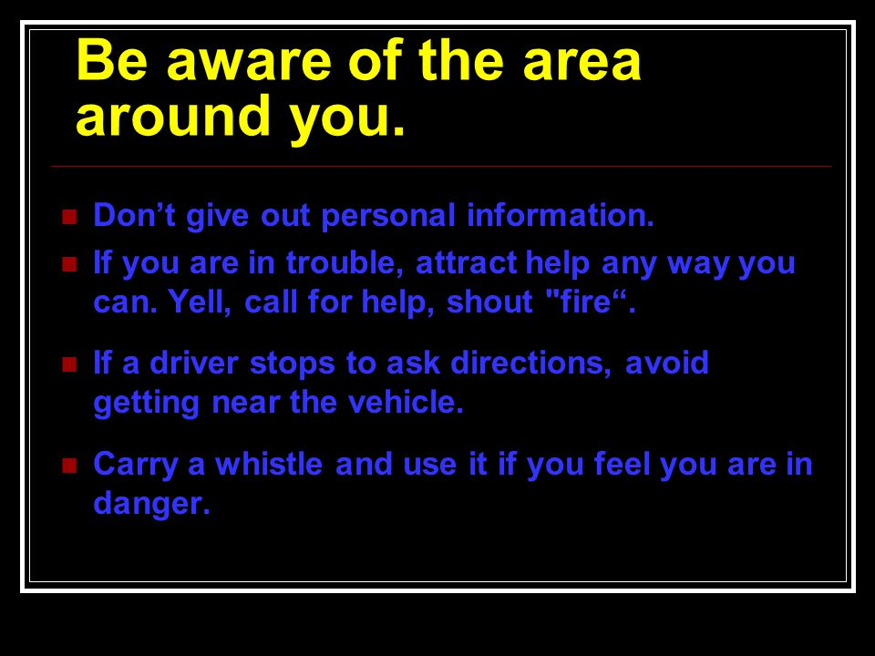 Be aware of the area around you.