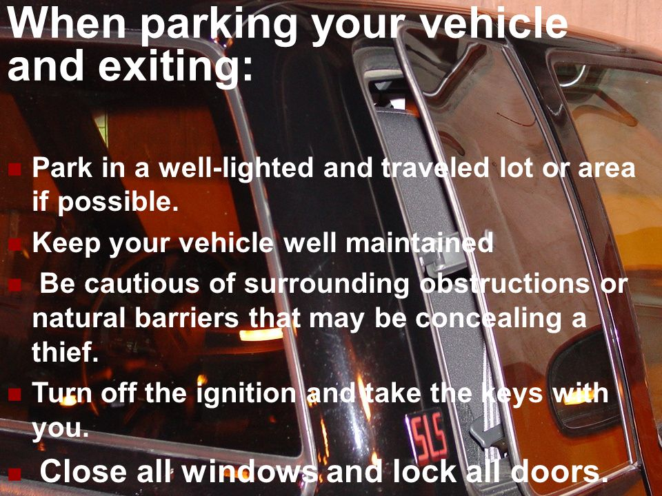 When parking your vehicle and exiting: