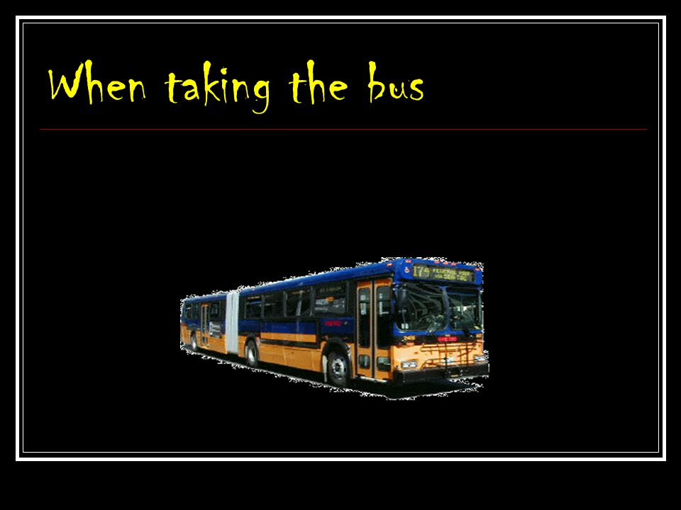 When taking the bus