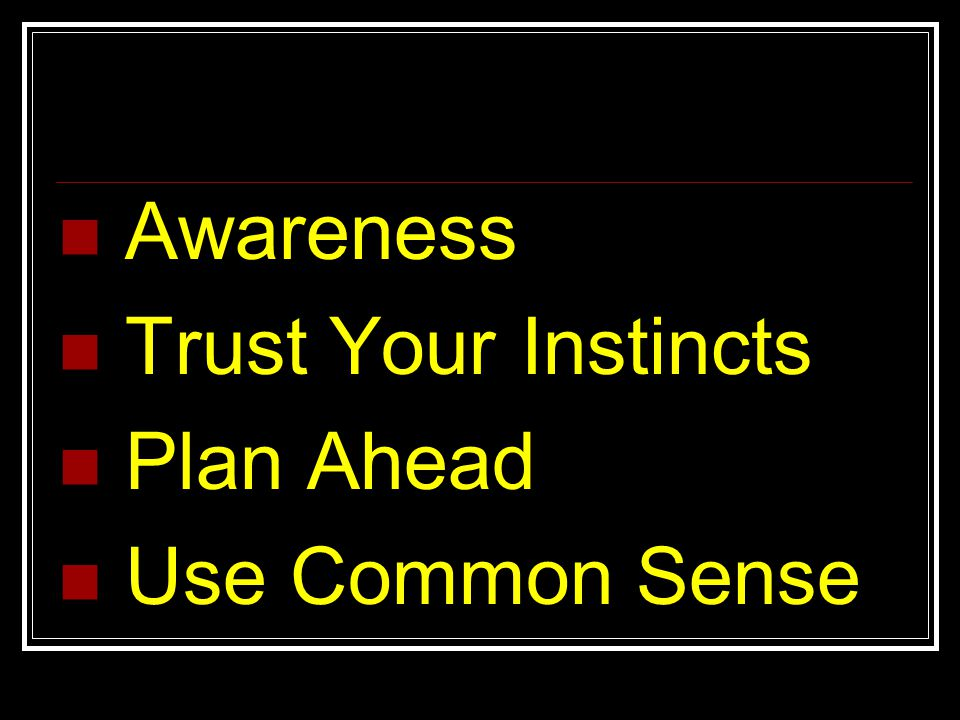 Awareness Trust Your Instincts Plan Ahead Use Common Sense