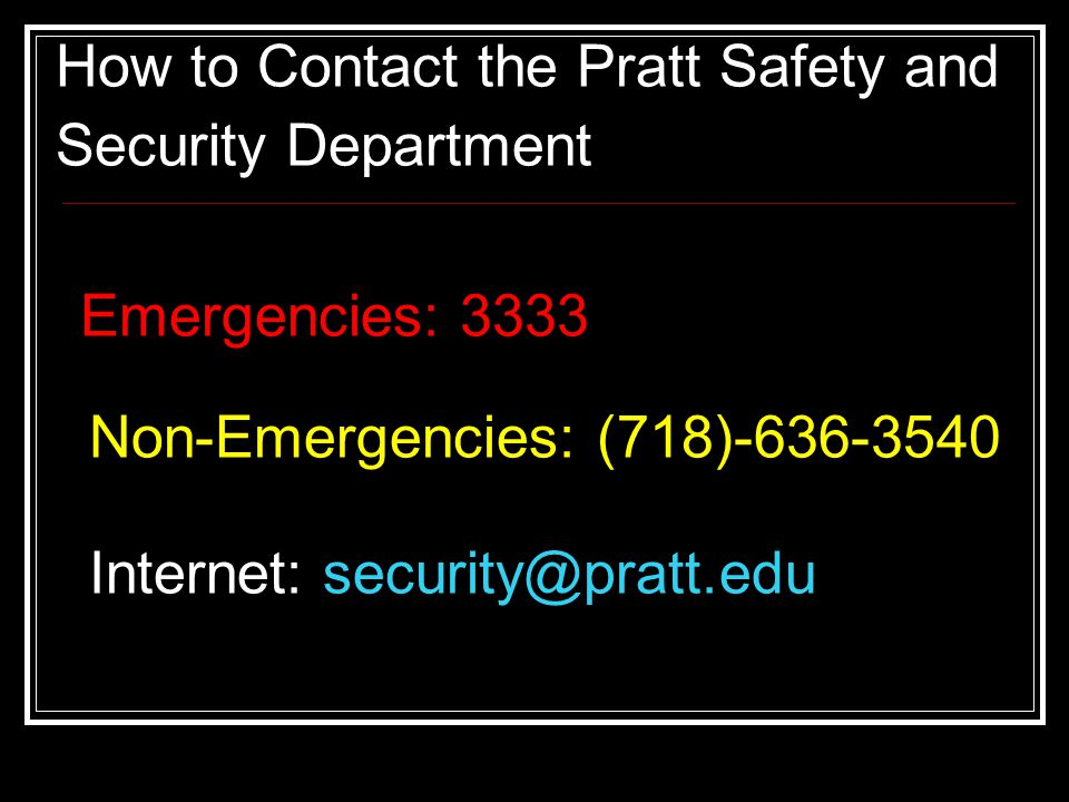 How to Contact the Pratt Safety and Security Department Emergencies: 3333 Non-Emergencies: (718) Internet: