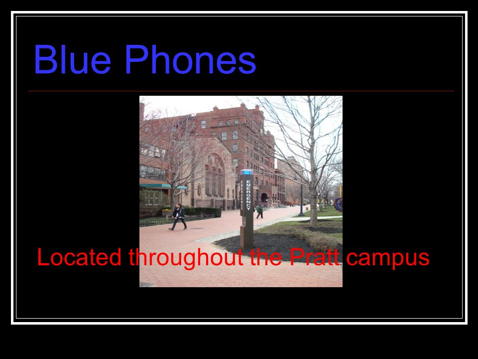 Blue Phones Located throughout the Pratt campus