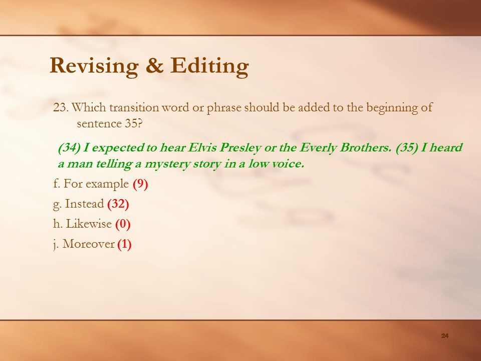 Revising & Editing 23. Which transition word or phrase should be added to the beginning of sentence 35