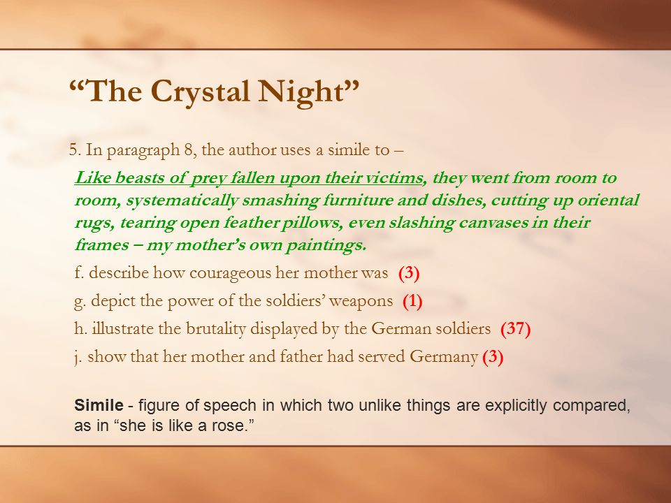 The Crystal Night 5. In paragraph 8, the author uses a simile to –