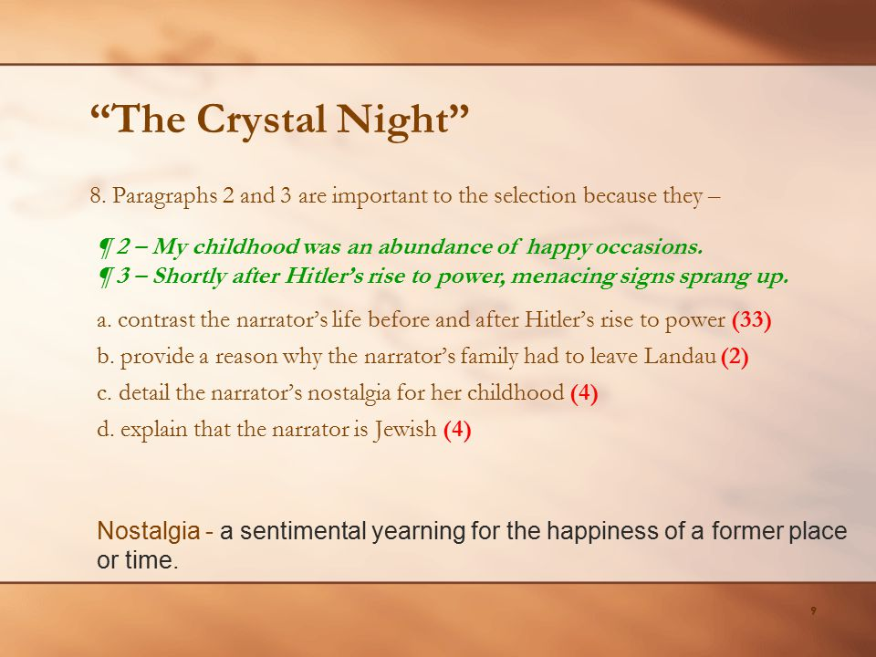 The Crystal Night 8. Paragraphs 2 and 3 are important to the selection because they – ¶ 2 – My childhood was an abundance of happy occasions.