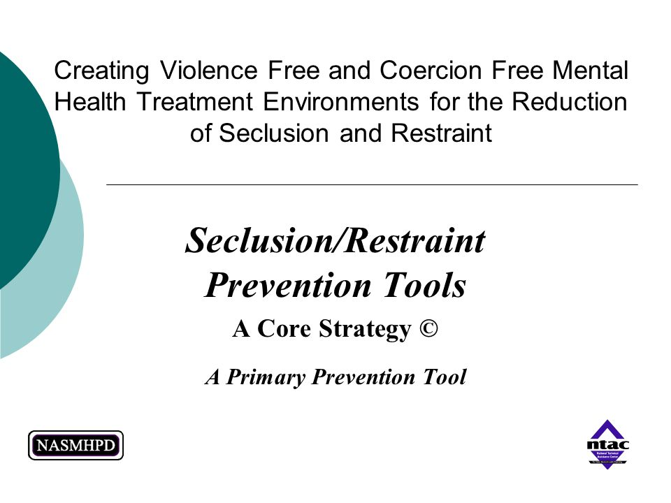Seclusion/Restraint Prevention Tools A Primary Prevention Tool