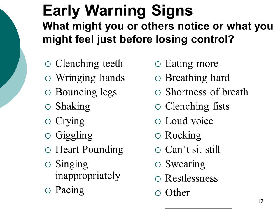 Early Warning Signs What might you or others notice or what you might feel just before losing control