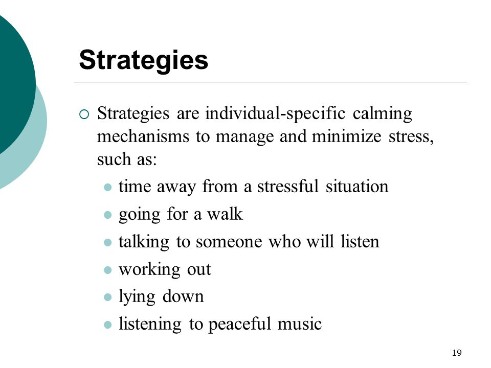 Strategies Strategies are individual-specific calming mechanisms to manage and minimize stress, such as: