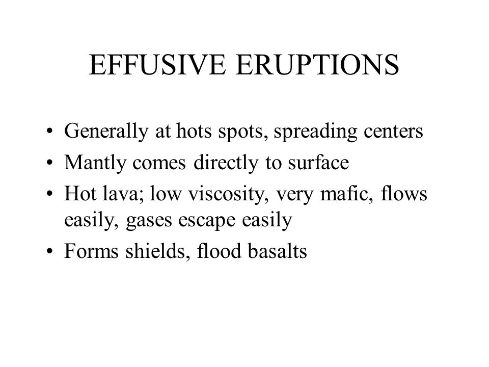 EFFUSIVE ERUPTIONS Generally at hots spots, spreading centers