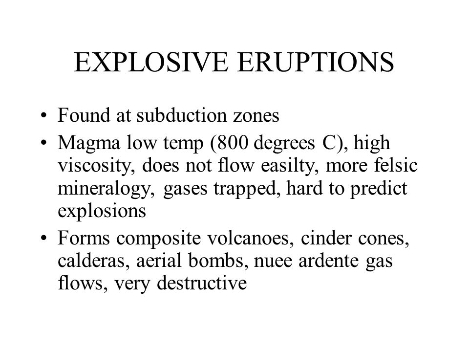 EXPLOSIVE ERUPTIONS Found at subduction zones
