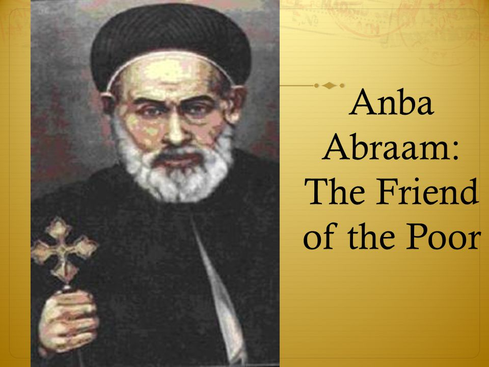 Anba Abraam: The Friend of the Poor