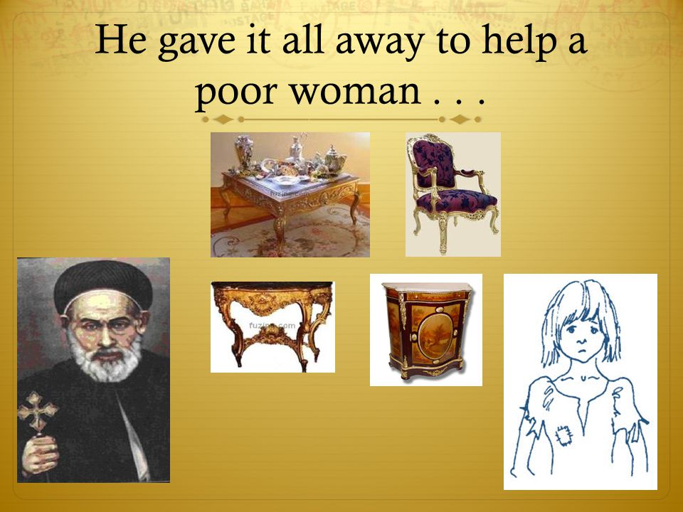 He gave it all away to help a poor woman . . .