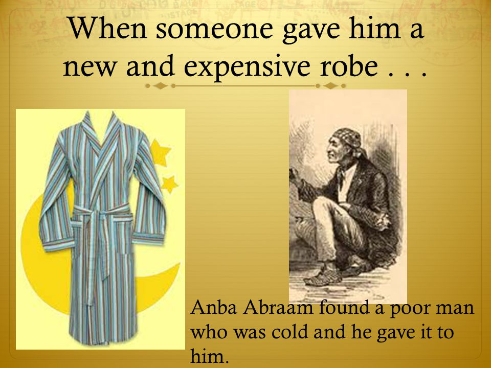 When someone gave him a new and expensive robe . . .