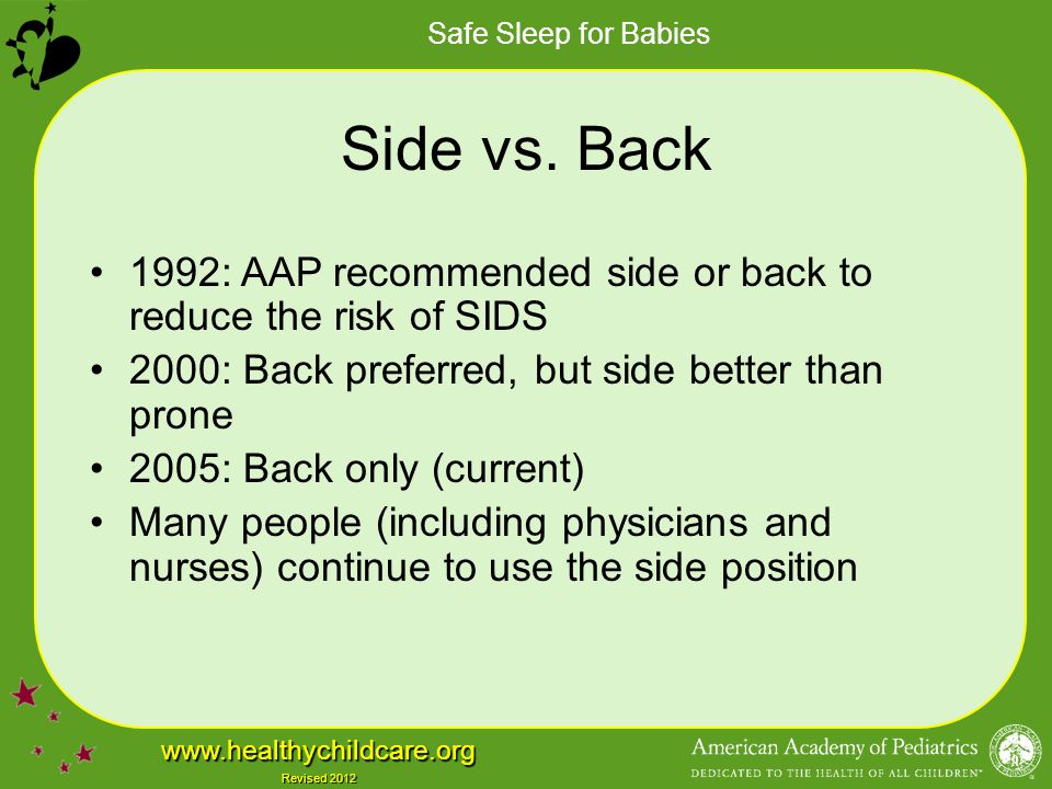 Side vs. Back 1992: AAP recommended side or back to reduce the risk of SIDS. 2000: Back preferred, but side better than prone.