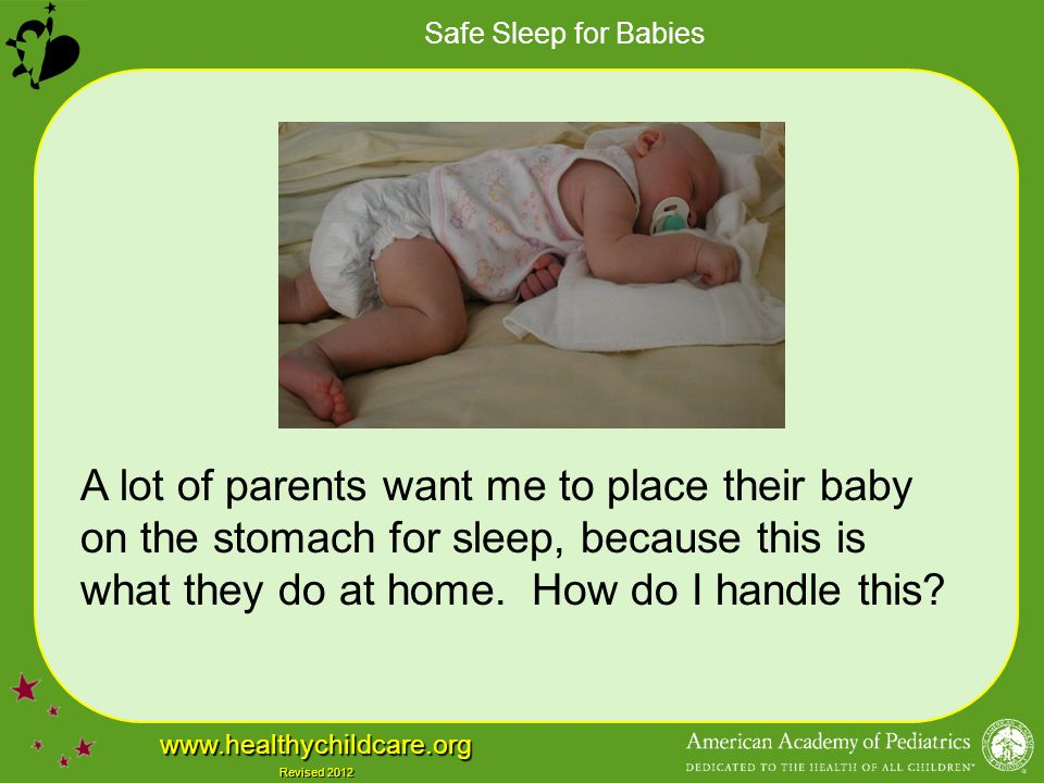 A lot of parents want me to place their baby on the stomach for sleep, because this is what they do at home.