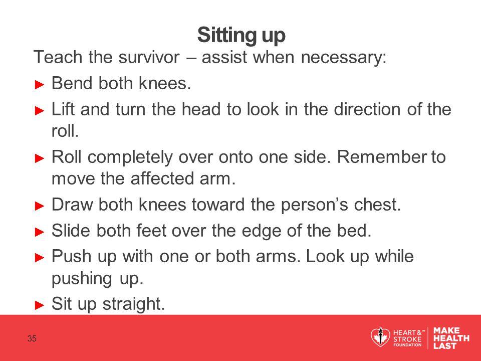 Sitting up Teach the survivor – assist when necessary: