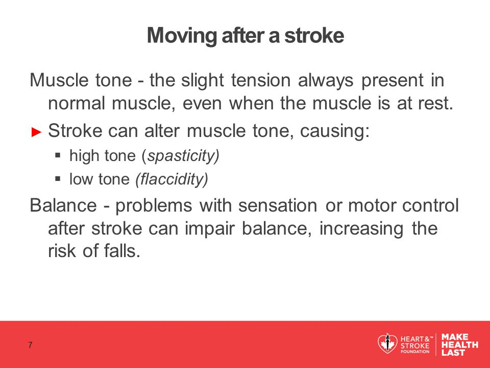 Moving after a stroke Muscle tone - the slight tension always present in normal muscle, even when the muscle is at rest.