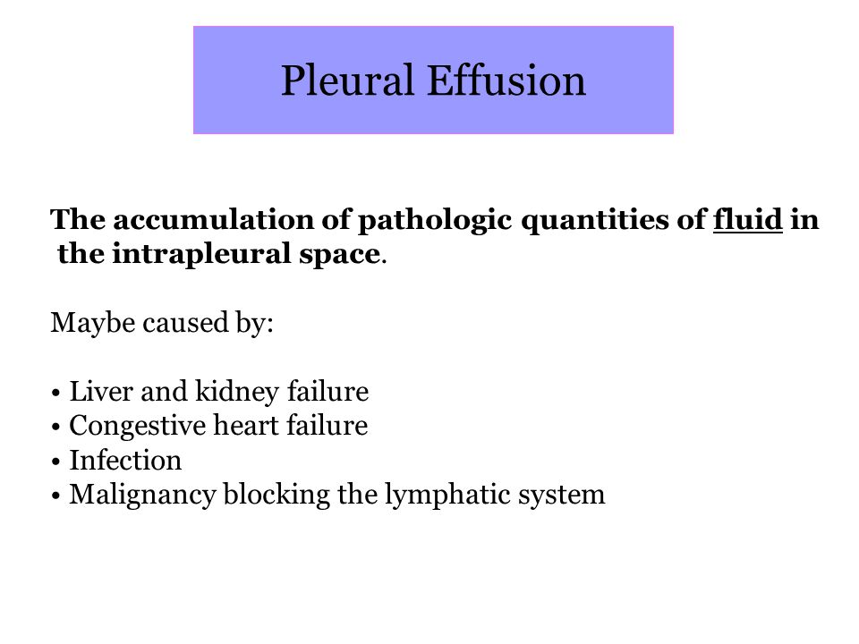 Pleural Effusion The accumulation of pathologic quantities of fluid in