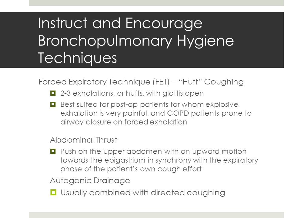 Instruct and Encourage Bronchopulmonary Hygiene Techniques