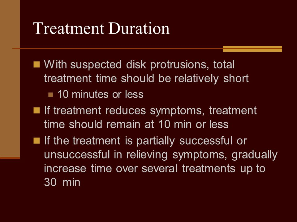 Treatment Duration With suspected disk protrusions, total treatment time should be relatively short.