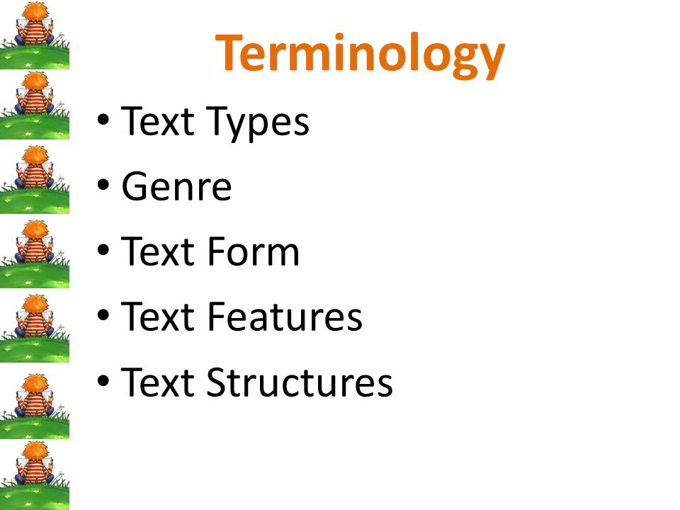 Terminology Text Types Genre Text Form Text Features Text Structures