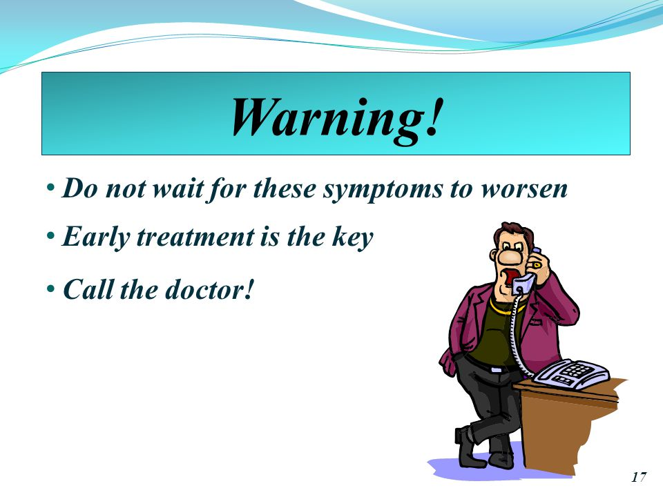 Warning! Do not wait for these symptoms to worsen