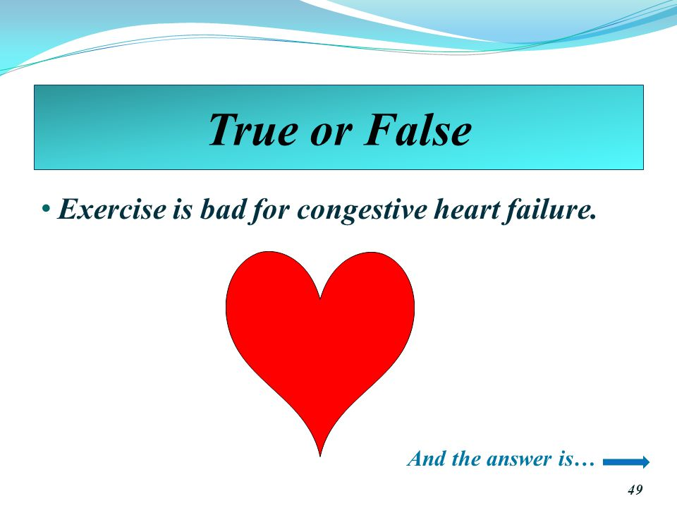 True or False Exercise is bad for congestive heart failure.