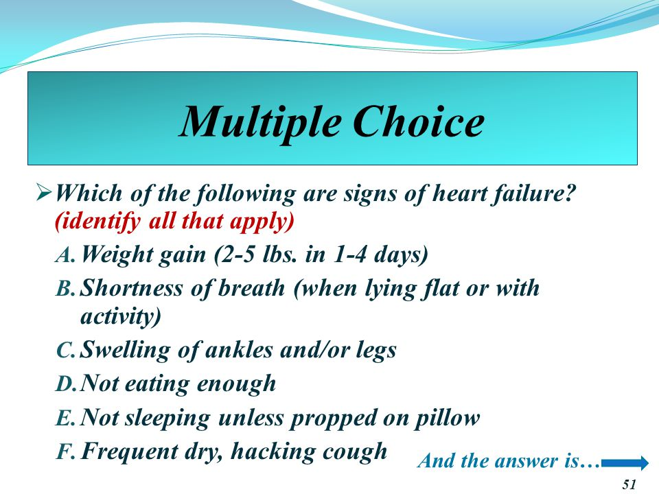 Multiple Choice Which of the following are signs of heart failure (identify all that apply) Weight gain (2-5 lbs. in 1-4 days)