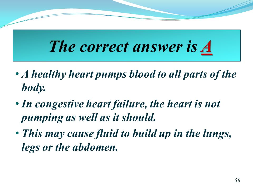 The correct answer is A A healthy heart pumps blood to all parts of the body.