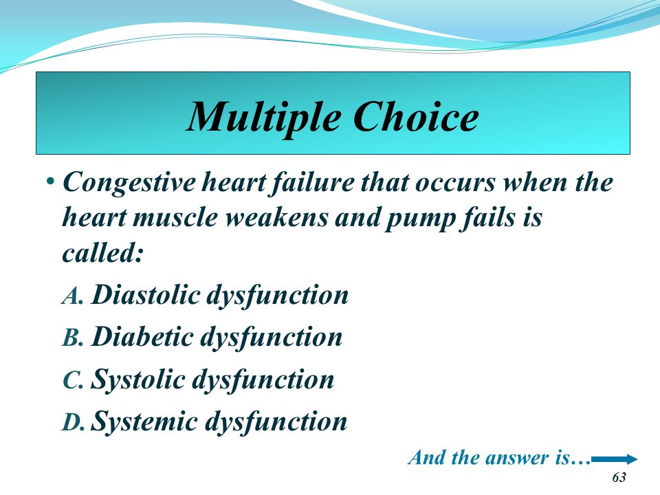 Multiple Choice Congestive heart failure that occurs when the heart muscle weakens and pump fails is called: