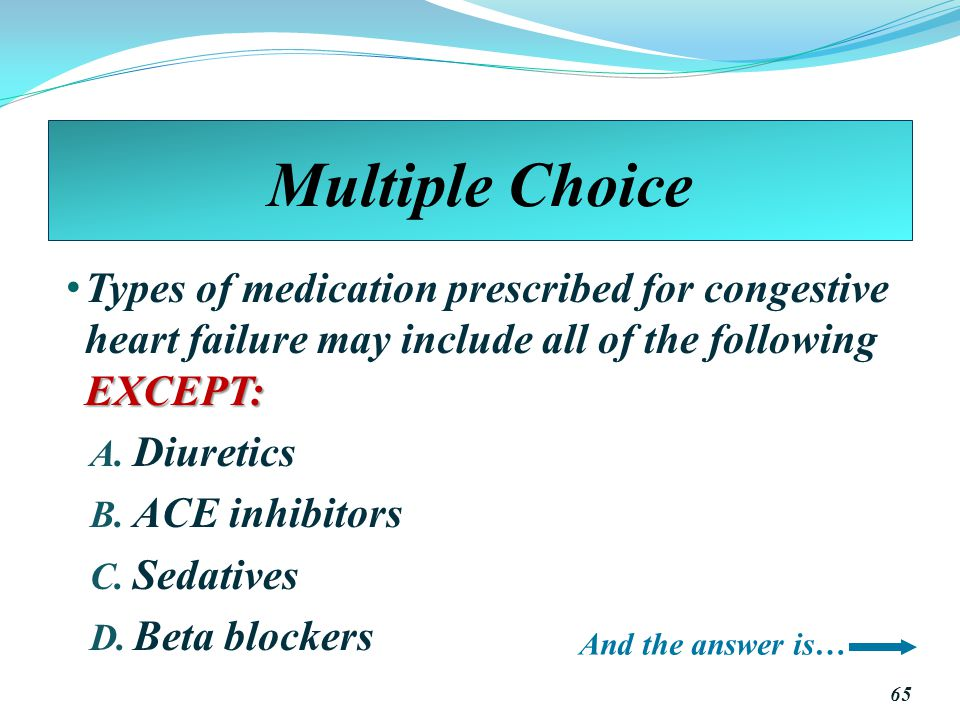 Multiple Choice Types of medication prescribed for congestive heart failure may include all of the following EXCEPT: