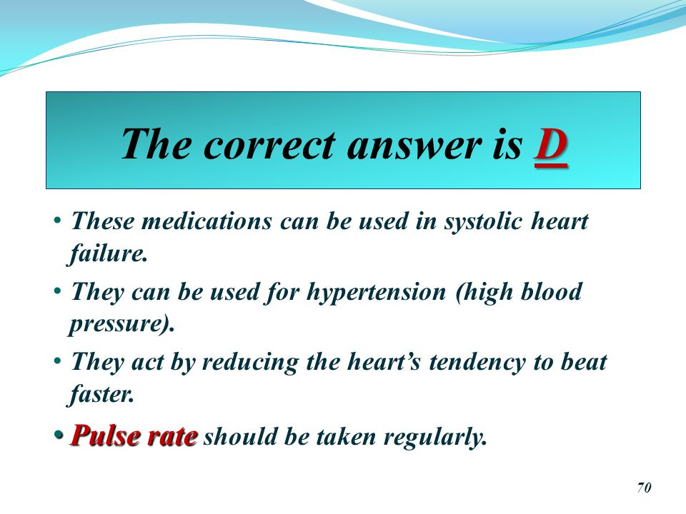 The correct answer is D Pulse rate should be taken regularly.