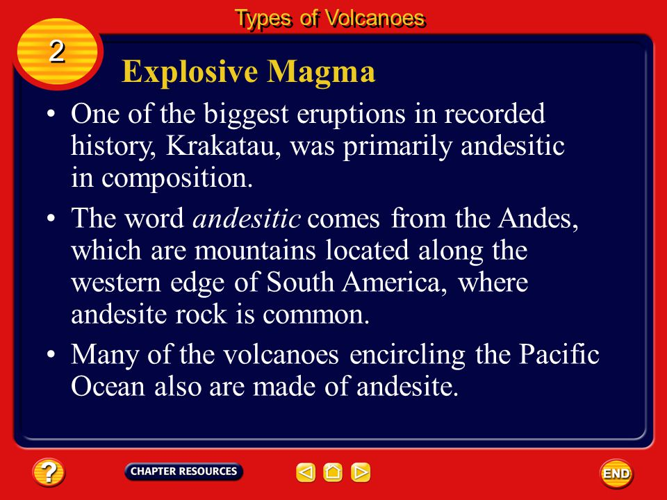 Types of Volcanoes 2. Explosive Magma. One of the biggest eruptions in recorded history, Krakatau, was primarily andesitic in composition.