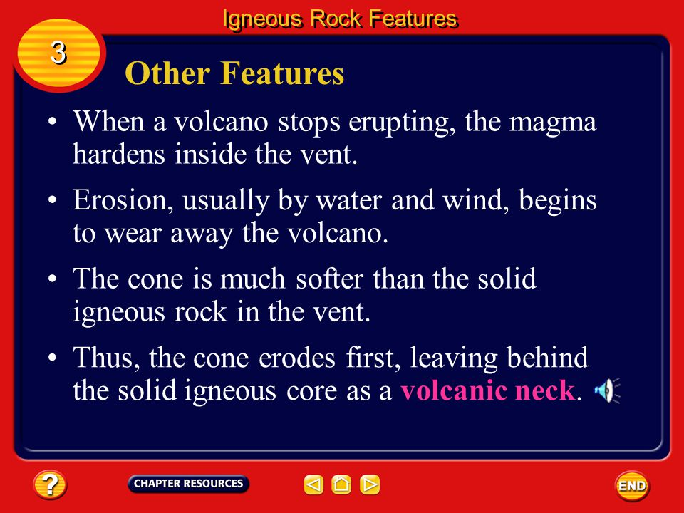 Igneous Rock Features 3. Other Features. When a volcano stops erupting, the magma hardens inside the vent.