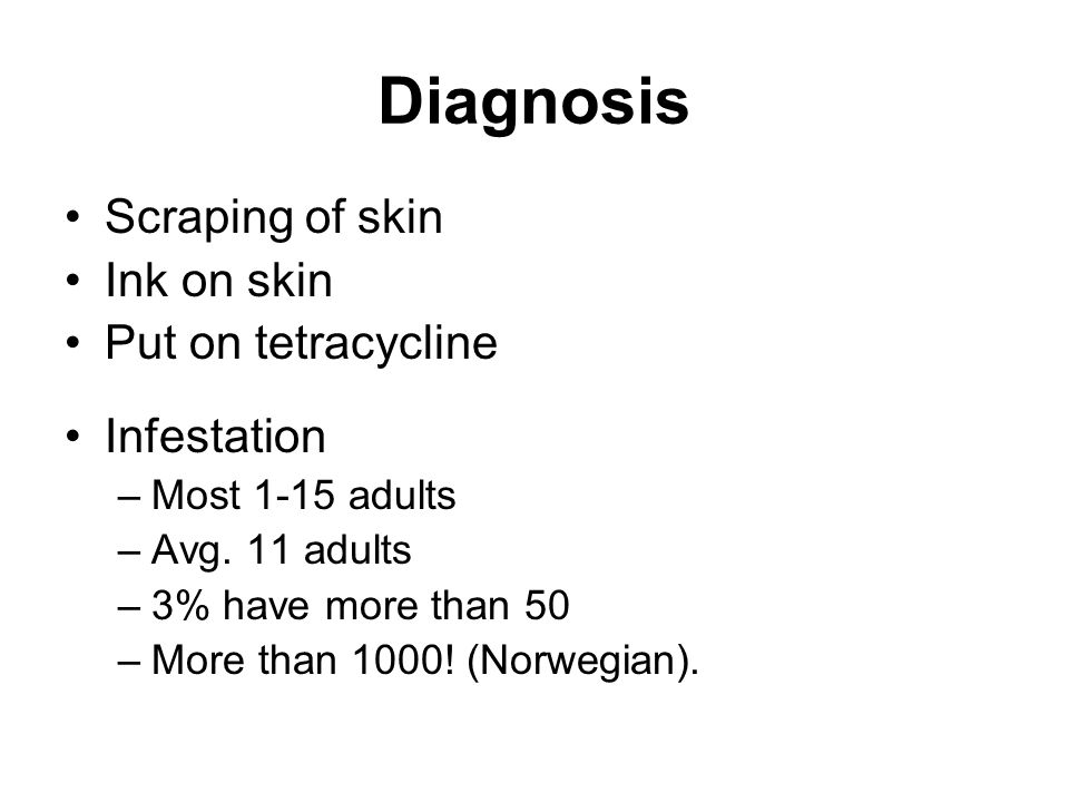 Diagnosis Scraping of skin Ink on skin Put on tetracycline Infestation