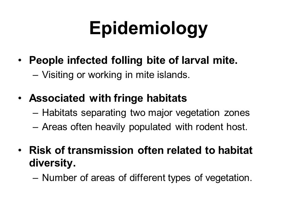 Epidemiology People infected folling bite of larval mite.