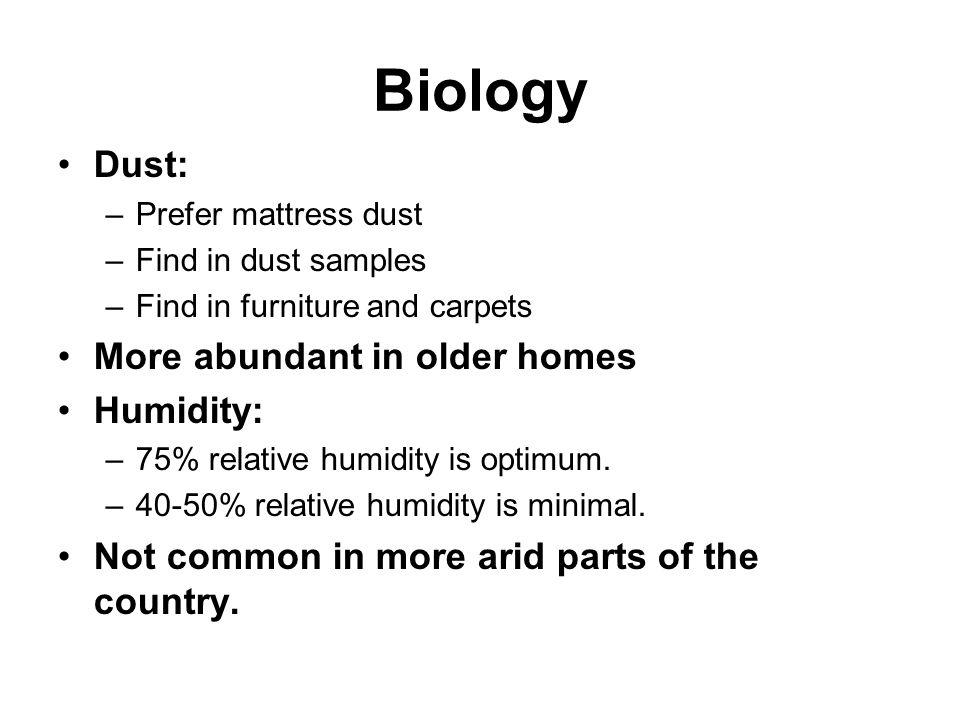 Biology Dust: More abundant in older homes Humidity: