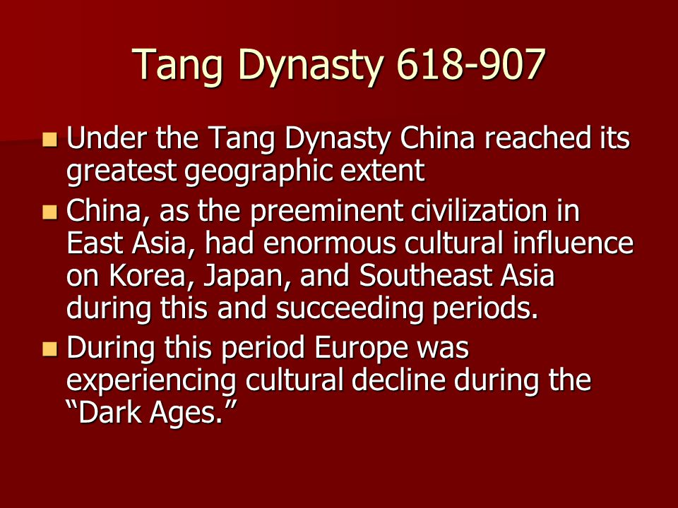 Tang Dynasty 618-907 Under the Tang Dynasty China reached its greatest geographic extent.