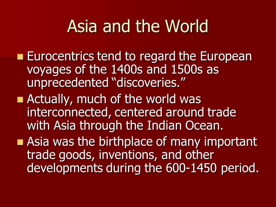 Asia and the World Eurocentrics tend to regard the European voyages of the 1400s and 1500s as unprecedented discoveries.