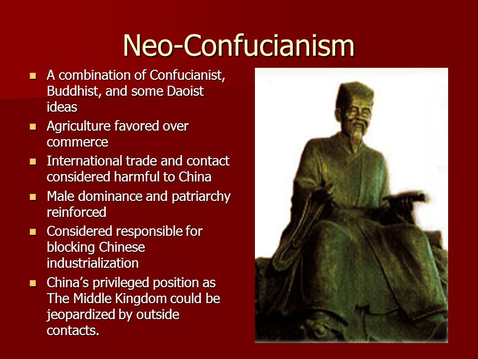 Neo-Confucianism A combination of Confucianist, Buddhist, and some Daoist ideas. Agriculture favored over commerce.