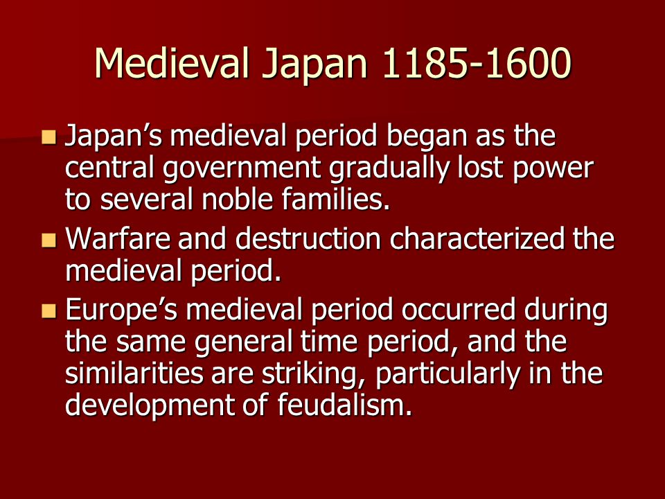 Medieval Japan 1185-1600 Japan's medieval period began as the central government gradually lost power to several noble families.