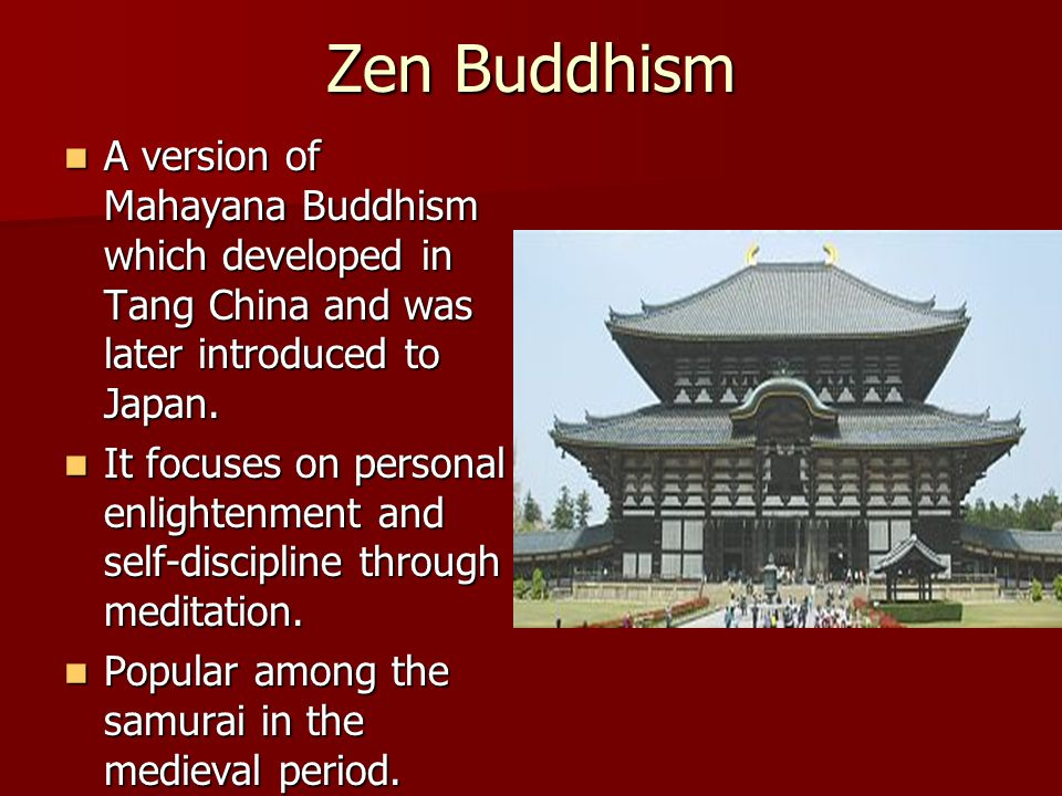 Zen Buddhism A version of Mahayana Buddhism which developed in Tang China and was later introduced to Japan.