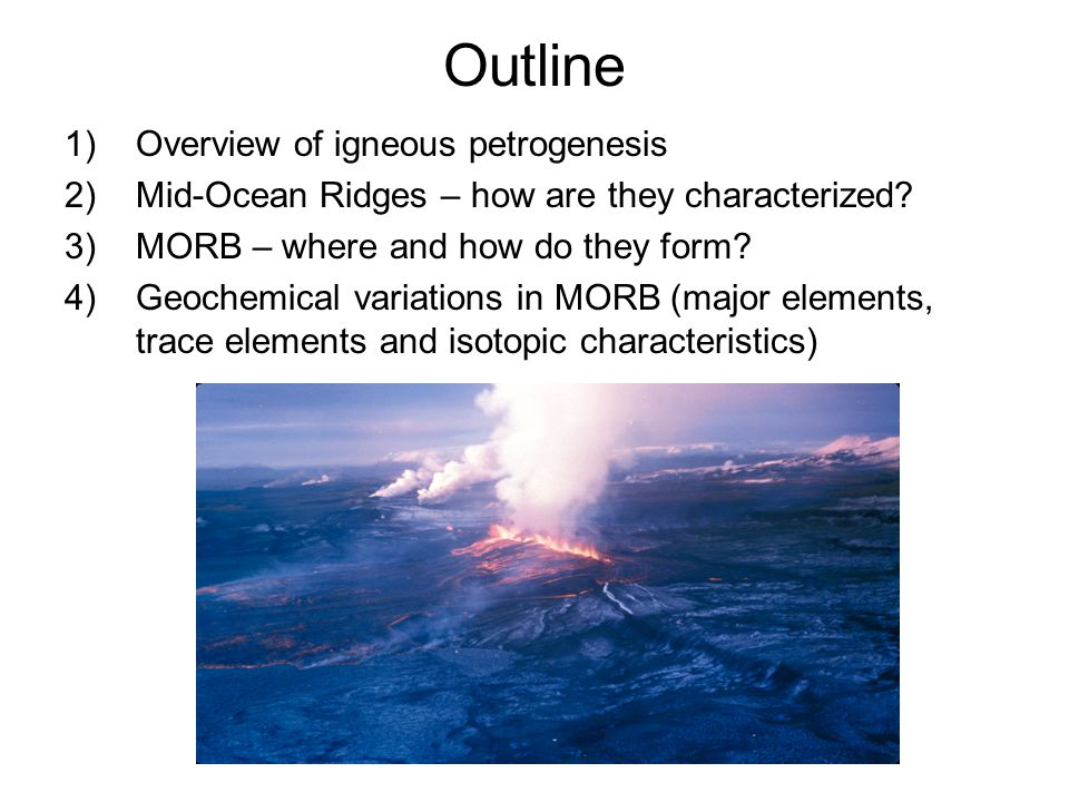 Outline Overview of igneous petrogenesis