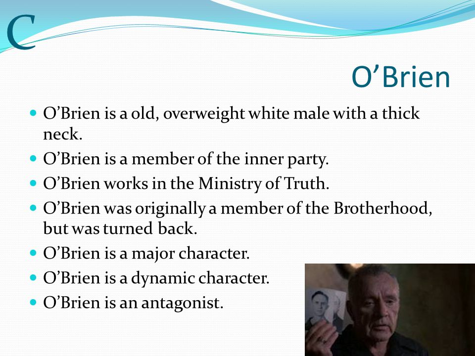 C O'Brien O'Brien is a old, overweight white male with a thick neck.